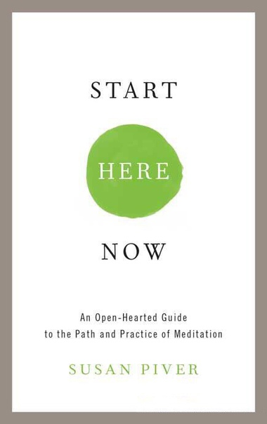 Start Here Now An Open-Hearted Guide to the Path and Practice of Meditation