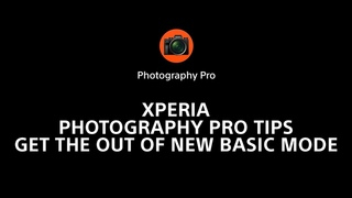 Xperia Photography Pro tips – get the most out of new Basic mode