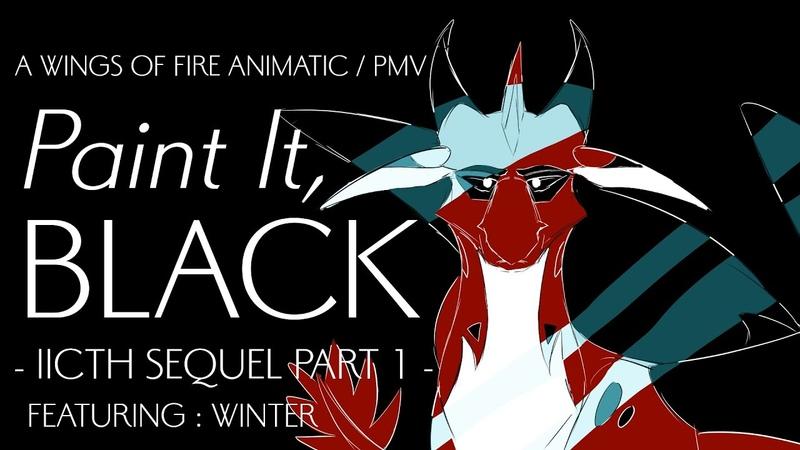 Paint It Black Animatic PMV Winter Wings of Fire IICTH AU Sequel Part 1