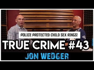 London Pedo Rings Protected By Police: Ex-Cop Jon Wedger | True Crime Podcast 43