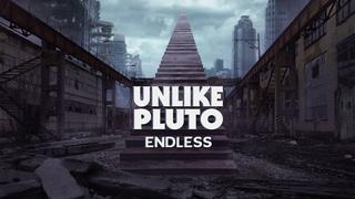 Unlike Pluto - Endless