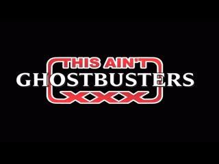 This Ain't Chostbusters XXX Parody / 2011
