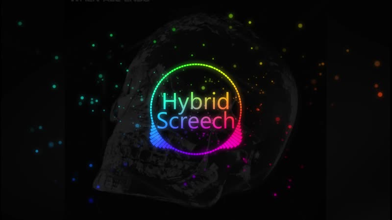 Hybrid Screech When All Ends