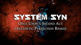"""Aesthetic Perfection remixes SYSTEM SYN's """"Once Upon a Second Act"""""""