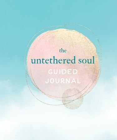 The Untethered Soul Guided Journal - Michael A. Singer