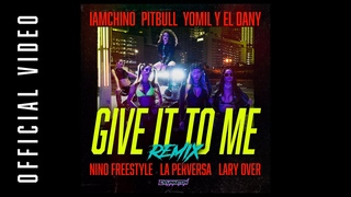 IAmChino x Lary Over x Nino Freestyle - Give It To Me (Remix) ft. Various artists [Official Video]