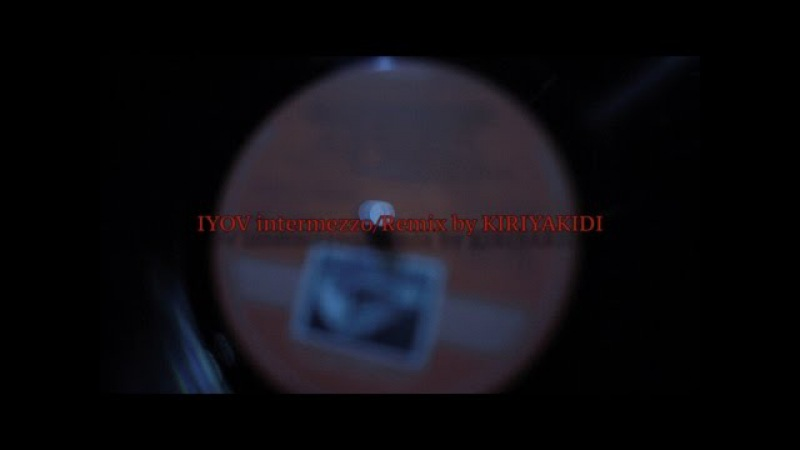 IYOV intermezzo Remix by KIRIYAKIDI