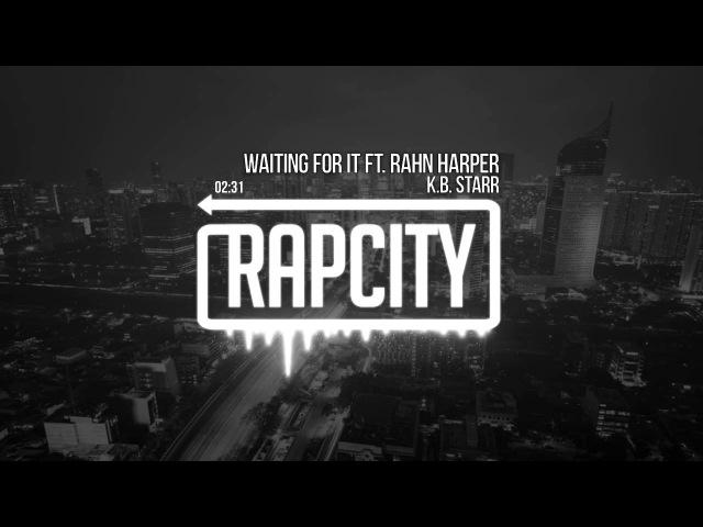 K B Starr Waiting For It Ft Rahn Harper Prod Lehvi Sevnth