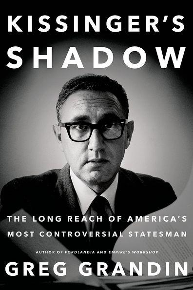 Greg Grandin - Kissinger's Shadow