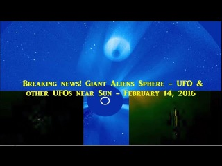 Breaking news! Giant Aliens Sphere - February 14, 2016