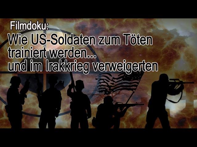 Filmdoku Wie US Soldaten zum Töten trainiert werden und im Irakkrieg verweigerten 10 07 2016