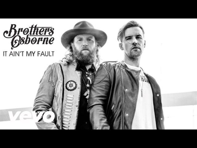 Brothers Osborne It Ain t My Fault Audio