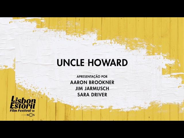 LEFFEST'16 Uncle Howard Apresentação por Aaron Brookner Jim Jarmusch e Sara Driver