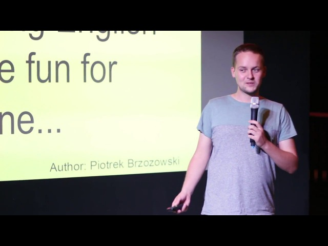 Learning English can be fun for everyone Piotr Brzozowski TEDxSzczecinLive
