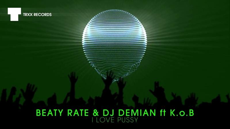 Beaty Rate DJ Demian feat K o B I Love Pussy Big Room ¦ TRXX