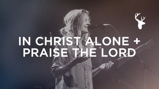 In Christ Alone + Praise the Lord - Kristene DiMarco   Bethel Music Worship
