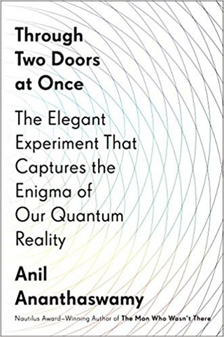 Anil Ananthaswamy - Through Two Doors at Once: The Elegant Experiment That Captures the Enigma of Our Quantum Reality