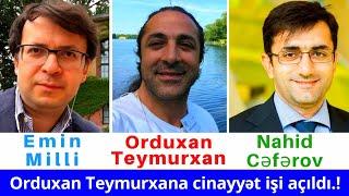 Diqqət: Orduxan Teymurxan Azərbaycana ekstradisiya edilə bilərmi.?Emin Milli və Nahid Cəfərov.