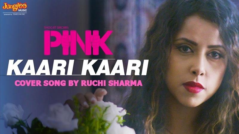 Kaari Kaari Ruchi Sharma Cover Version Pink Amitabh Bachchan Taapsee Pannu Shooojit S