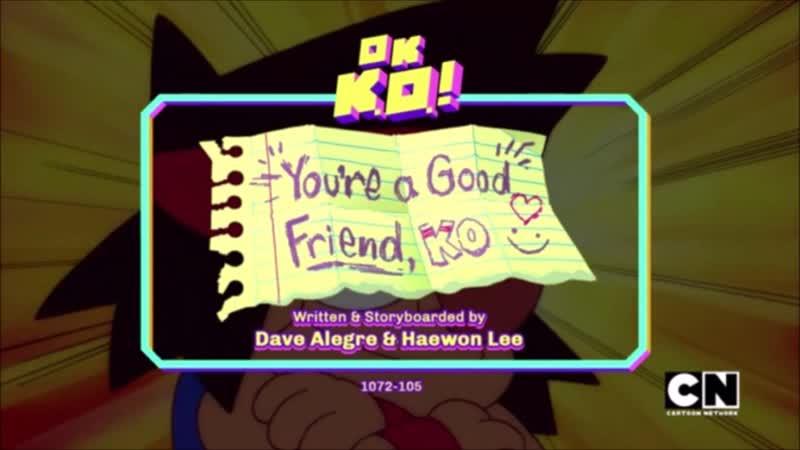 OK KO Lets Be Heroes You`re a Good Friend KO