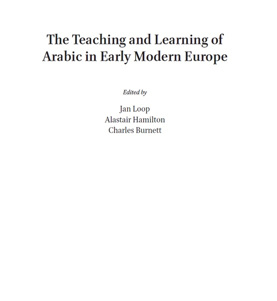 The Teaching and Learning of Arabic in Early Modern Europe by Jan Loop, Alastair Hamilton, Charles Burnett