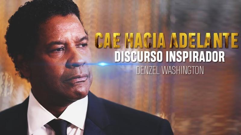 Si Voy A CAER... ¡Voy A Caer Hacia ADELANTE! | Denzel Washington Discurso