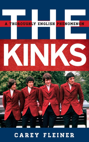 The Kinks A Thoroughly English Phenomenon by Carey Fleiner