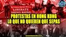 PROTESTAS EN HONG KONG LO QUE NO QUIEREN QUE SEPAS