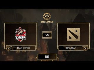 Team Empire vs Dota Team, EPIC League Season 3, bo3, game 2 [Maelstorm & Mila]