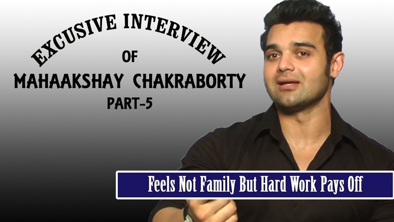 Exclusive Interview Of Actor Mahaakshay Chakroborty Feels Not Family But Hard Work Pays Off