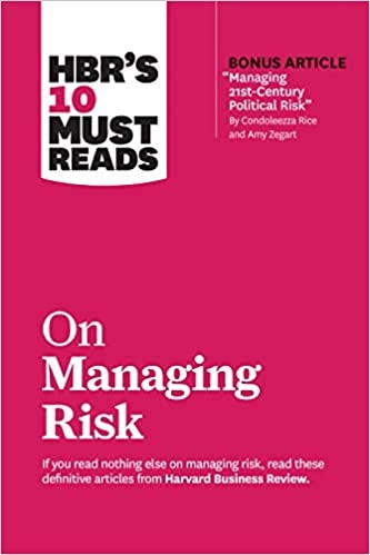 HBR s 10 Must Reads on Managing Risk