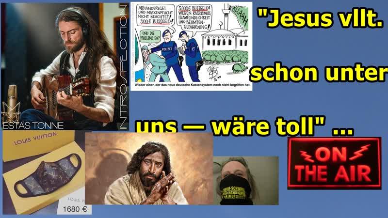 Jesus vielleicht schon unter uns wäre toll