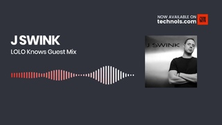 Techno Music: J SWINK - LOLO Knows Guest Mix