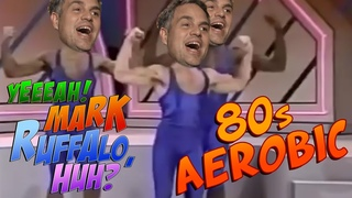 YEAH 80s AEROBIC MARK RUFFALO, HUH