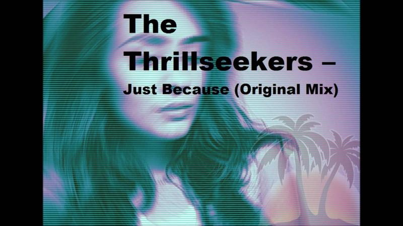 The Thrillseekers Just Because Original Mix