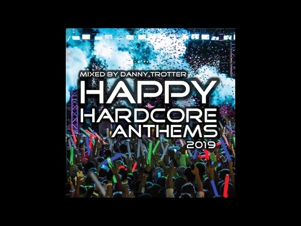 Happy Hardcore Anthems 2019 Mixed By Danny Trotter
