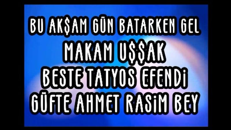 116 Bpm Bu Akşam Gün Batarken Gel Uşşak Şarkı Beste Tatyos efendi Ritim 98 Aksak Usül Canlı Karaoke