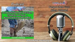 Podcast: Die Rundfunksender beleidigen Fluthelfer als Nazis – Rundfunkbeitrag abschaffen!
