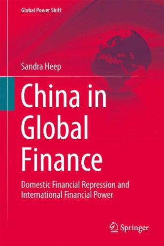 China in Global Finance Domestic Financial Repression and International Financial Power (Global Power Shift)