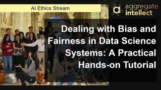 Dealing with Bias and Fairness in Data Science Systems: A Practical Hands-on Tutorial | AISC