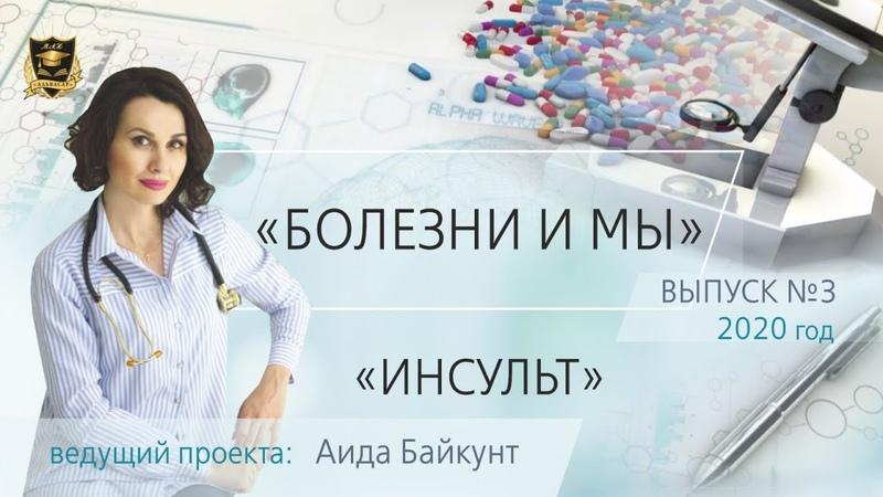 БОЛЕЗНИ И МЫ Инсульт Аида Байкунт Выпуск № 3